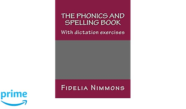 The Phonics and Spelling Book: With dictation exercises: Fidelia ...