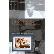 Elston and Me: The Story of the First Black Yankee (SPORTS & AMERICAN CULTURE) by Arlene Howard (2001-11-20)