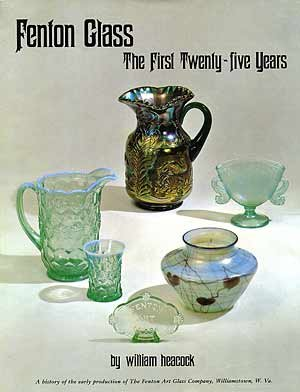 Fenton Glass: The First Twenty-five Years, 1907-1932- Featuring the Glass Collection on Display at the Fenton Art Glass Museum, Williamstown, W. Va