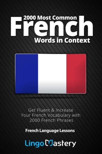 2000 Most Common French Words in Context: Get Fluent & Increase Your French Vocabulary with 2000 French Phrases (French Language Lessons) by CreateSpace Independent Publishing Platform