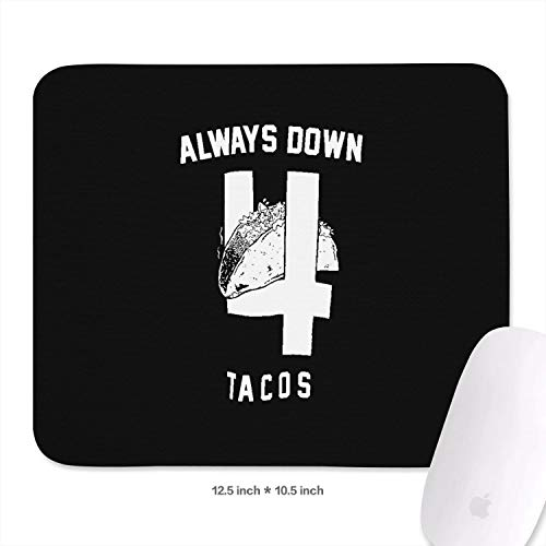 Always Down 4 Tacos Mouse Pad Premium-Textured Precise Laptop Mousepad - 10.5X12.5x0.11 Inch