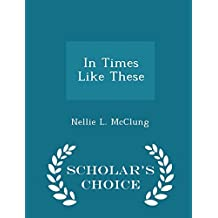 In Times Like These - Scholar's Choice Edition