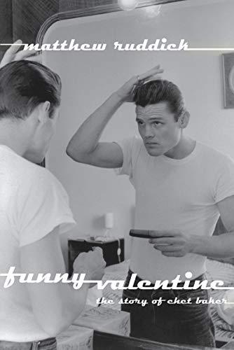 Funny Valentine: The Story of Chet Baker
