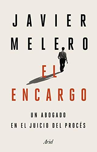 El encargo: Un abogado en el juicio del procés por Javier Melero