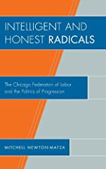 Intelligent and Honest Radicals explores the Chicago labor movement's relationship to Illinois legal and political system especially as seen through the eyes of the Chicago Federation of Labor (CFL). Newton-Matza focuses on the significant er...