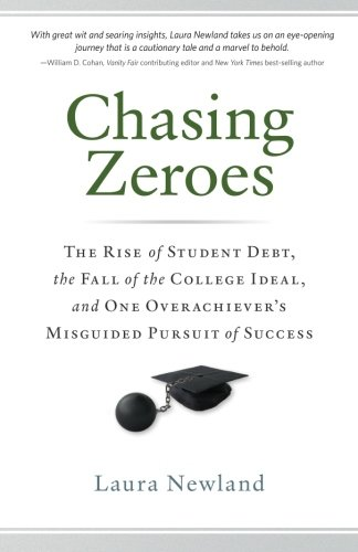 Download Chasing Zeroes: The Rise of Student Debt, the Fall of the College Ideal, and One Overachiever's Misguided Pursuit of Success ebook
