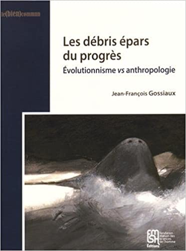 Lire un Les débris épars du progrès : Evolutionnisme vs anthropologie pdf
