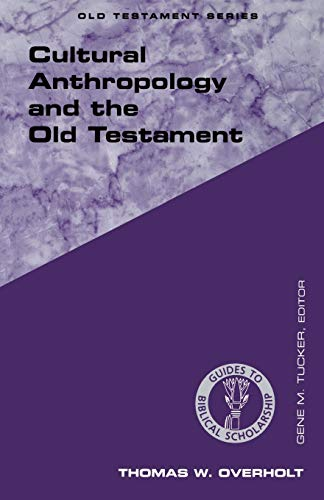Cultural Anthropology and the Old Testament (Guides to Biblical Scholarship Old Testament Series)