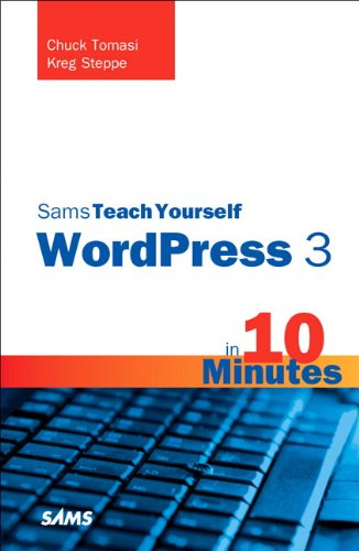 Sams Teach Yourself WordPress 3 in 10 Minutes by Chuck Tomasi , Kreg Steppe, Sams
