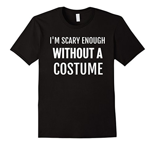 [Mens Funny Halloween Costume Scary Enough Without Costume T-Shirt XL Black] (Male Costumes Funny)