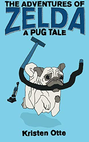 Pug Pals - The Adventures of Zelda: A Pug Tale