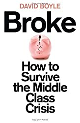 Broke: How to Survive the Middle-Class Crisis by Boyle, David (2014) Paperback