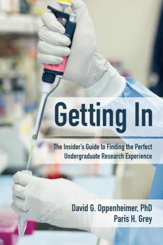 Getting In: The Insider's Guide to Finding the Perfect Undergraduate Research Experience