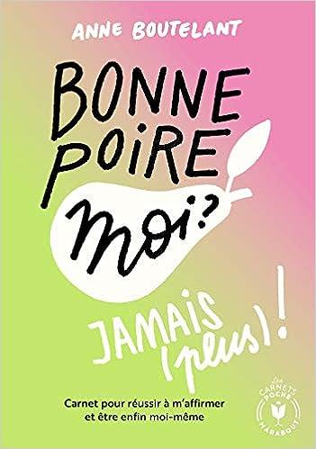 Bonne Poire Moi Jamais Plus Carnet Pour Reussir A M Affirmer Et Etre Enfin Moi Meme Bien Etre Psy French Edition 9782501128988 Amazon Com Books
