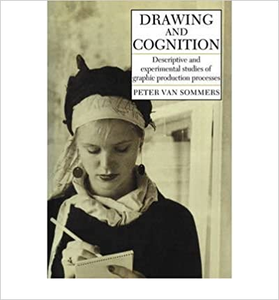 Book [ [ [ Drawing and Cognition: Descriptive and Experimental Studies of Graphic Production Processes[ DRAWING AND COGNITION: DESCRIPTIVE AND EXPERIMENTAL STUDIES OF GRAPHIC PRODUCTION PROCESSES ] By Sommers, Peter Van ( Author )May-01-2009