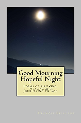 Good Mourning, Hopeful Night: Poems of Grieving, Healing and Journeying to God