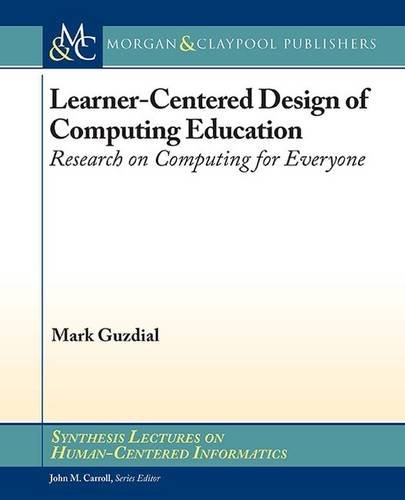 Learner-Centered Design of Computing Education: Research on Computing for Everyone (Synthesis Lectures on Human-Centered (Human Centered Software)