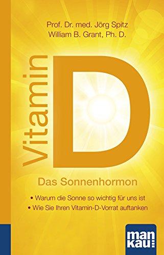 Vitamin D - Das Sonnenhormon. Kompakt-Ratgeber: - Warum die Sonne so wichtig für uns ist - Wie Sie Ihren Vitamin-D-Vorrat auftanken (German Edition)