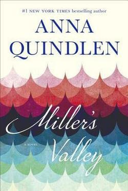 Anna Quindlen: Miller's Valley (Hardcover); 2016 Edition
