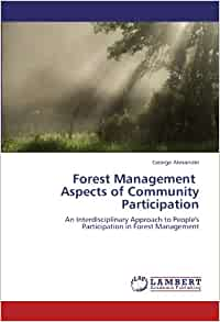 community participation in forest management Abstract: community participation in forest management has gained popularity as one way of ensuring sustainable forest management and so the bleih community forest management was assessed.