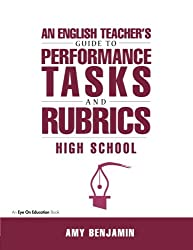English Teacher's Guide to Performance Tasks and Rubrics: High School