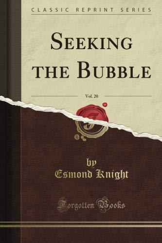 Download Seeking the Bubble, Vol. 20 (Classic Reprint) pdf