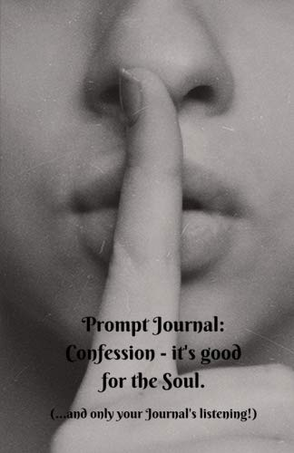 Prompt Journal: Confession - it's Good for the Soul.: 5.5 x 8.5 inch 50 Page Notebook to take yourself on a Guilt Free Journey of Discovery
