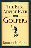 The Best Advice Ever for Golfers, Robert McCord, 0740710109