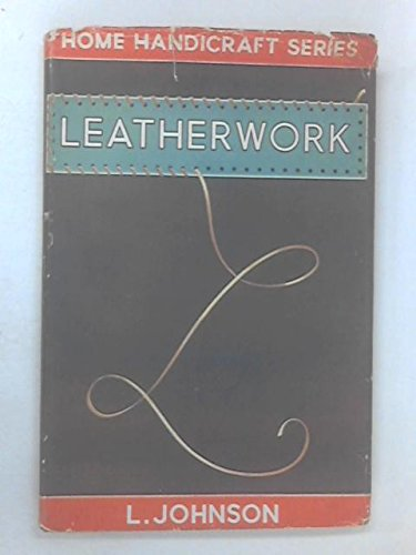 Leatherwork;: Designs for a writing-case, wallet, pochette, cigarette case, photo-frame, handbag, purse, ladies' gloves, lined gauntlet gloves, and bookbinding in leather (Home handicraft series)