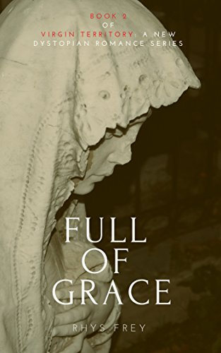 Full of Grace: Book 2 of Virgin Territory Dystopian Romance Series