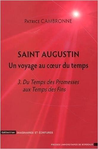 Livre gratuits Saint Augustin, un voyage au coeur du temps : Tome 3, Du Temps des Promesses aux Temps des Fins pdf ebook