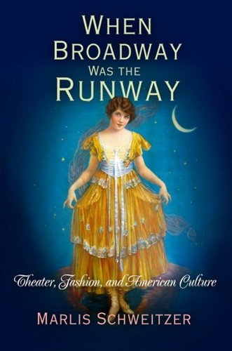 Broadway Costumes Nyc (When Broadway Was the Runway: Theater, Fashion, and American Culture)