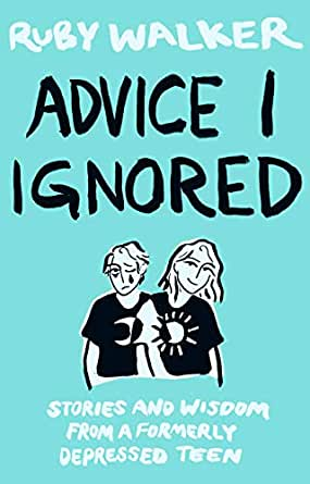 Advice I Ignored: Stories and Wisdom from a Formerly Depressed ...