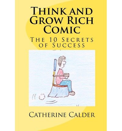 { [ THINK AND GROW RICH COMIC: THE 10 SECRETS OF SUCCESS ] } Calder, Catherine ( AUTHOR ) Mar-06-2011 Paperback (Think And Grow Rich Comic)