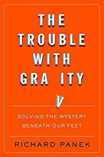 Book Cover: The Trouble with Gravity: Solving the Mystery Beneath Our Feet
