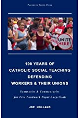 100 Years of Catholic Social Teaching Defending Workers & their Unions: Summaries & Commentaries for Five Landmark Papal Encyclicals Paperback