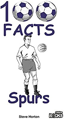 Tottenham Hotspur Fc 100 Facts Amazon Co Uk Horton Steve 9781908724182 Books