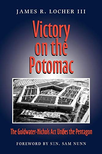 Victory on the Potomac: The Goldwater-Nichols Act Unifies the Pentagon (Williams-Ford Texas A&M University Military