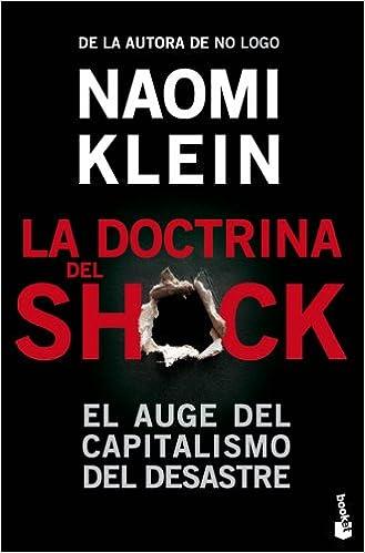 La doctrina del shock: El auge del capitalismo del desastre Divulgación: Amazon.es: Klein, Naomi, Fuentes García, Isabel, Santos Mosquera, Albino, Diéguez Diéguez, Remedios: Libros