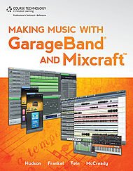 Making Music with GarageBand and Mixcraft (Book & DVD)
