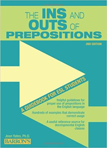 The Ins and Outs of Prepositions: A Guidebook for ESL Students ...