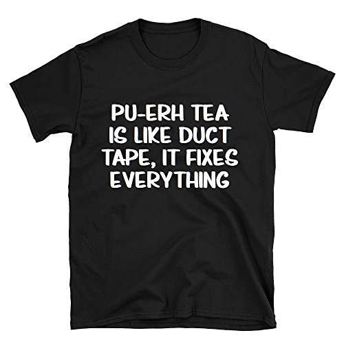 PU-erh Tea Is Like Duct Tape, It Fixes Everything T-Shirt -