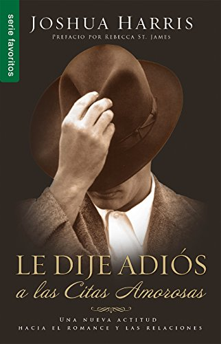 Le dije adios a las citas amorosas // I Kissed Dating Goodbye (Spanish Edition) [Harris - Joshua] (De Bolsillo)