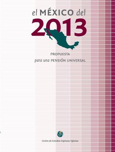 El México del 2013. Propuesta para una pensión universal por Alejandro Villagómez Amezcua,Espinosa Yglesias, Centro de Estudios