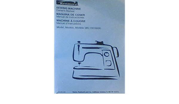 KENMORE SEWING MACHINE Owners Manual for Model 385.15516000: Sears: Amazon.com: Books