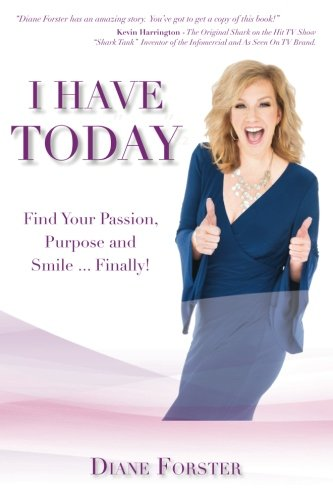 I Have Today: Find Your Passion, Purpose and Smile...Finally! by CreateSpace Independent Publishing Platform
