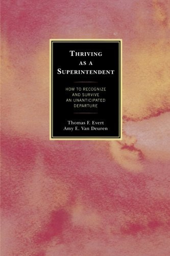 Thriving as a Superintendent: How to Recognize and Survive an Unanticipated Departure by Thomas F. Evert (2013-02-13)