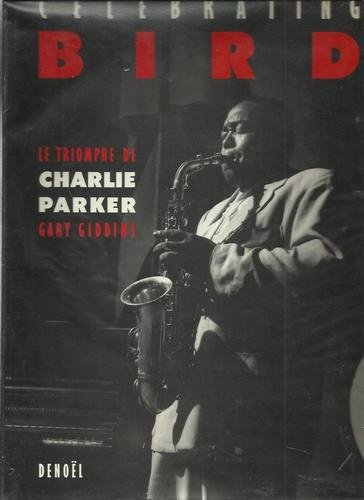 Celebrating Bird: Le triomphe de Charlie Parker