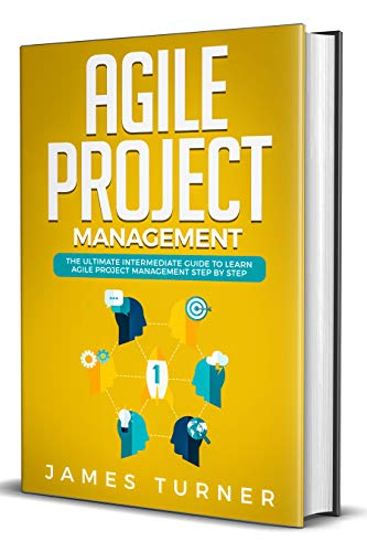 Agile Project Management: The Ultimate Intermediate Guide to Learn Agile Project Management Step by Step (Best Way To Learn Agile)