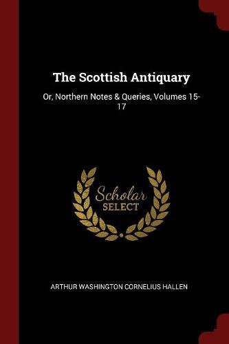 Download The Scottish Antiquary: Or, Northern Notes & Queries, Volumes 15-17 PDF